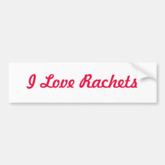I Love Rachets Bumper Sticker