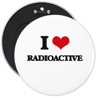I Love Radioactive 6 Cm Round Badge
