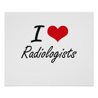 I love Radiologists Poster