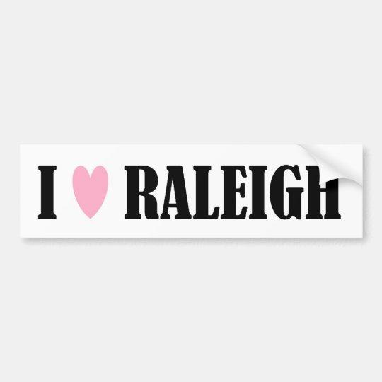 I LOVE RALEIGH BUMPER STICKER