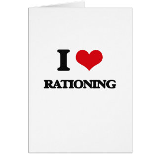 I Love Rationing Greeting Card