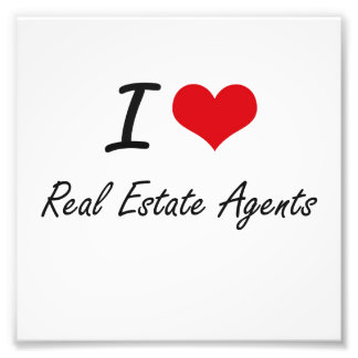 I love Real Estate Agents Photographic Print