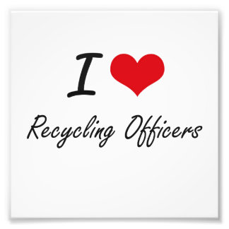 I love Recycling Officers Photo Art