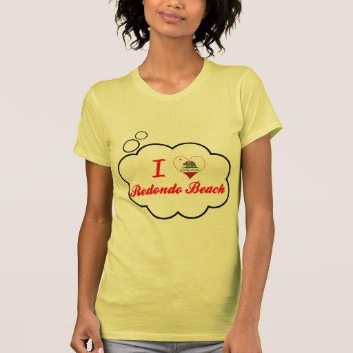 I Love Redondo Beach, California Tee Shirts