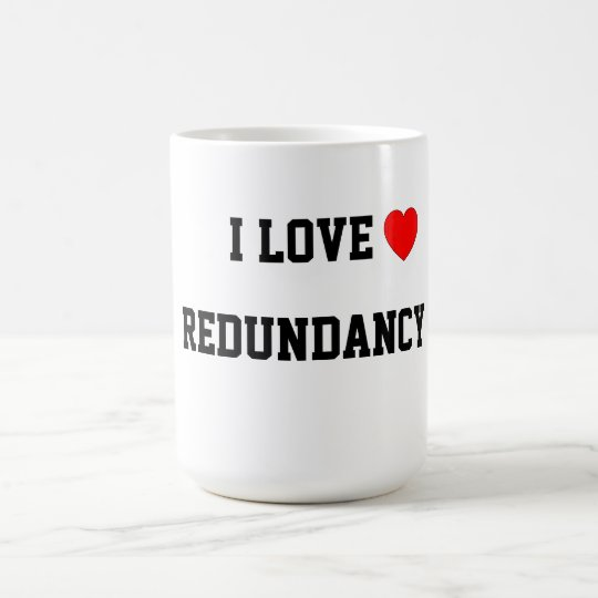 I Love Redundancy Coffee Mug