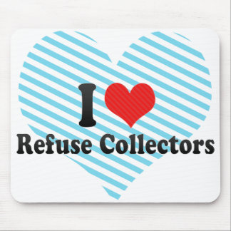 I Love Refuse Collectors Mouse Pad