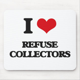 I love Refuse Collectors Mousepads