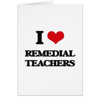 I love Remedial Teachers Greeting Card