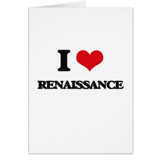 I Love Renaissance Greeting Card