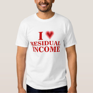 I Love Residual Income Shirts