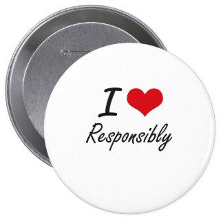 I Love Responsibly 10 Cm Round Badge