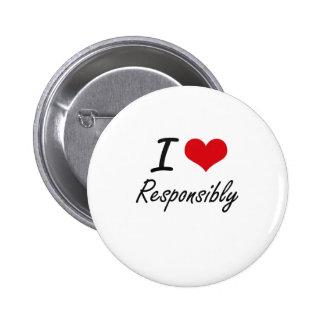 I Love Responsibly 6 Cm Round Badge