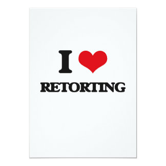 I Love Retorting 13 Cm X 18 Cm Invitation Card