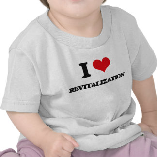 I Love Revitalization T-shirts
