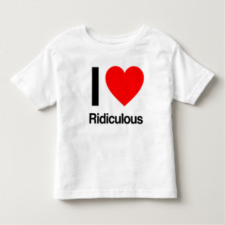 i love ridiculous t-shirt