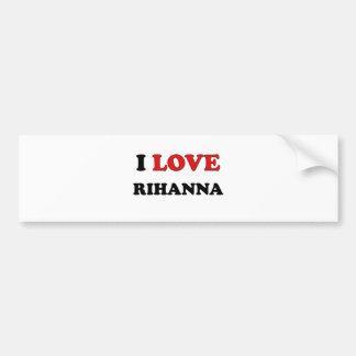 I Love Rihanna Bumper Sticker