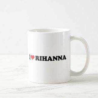 I LOVE RIHANNA / I HEART RIHANNA COFFEE MUG