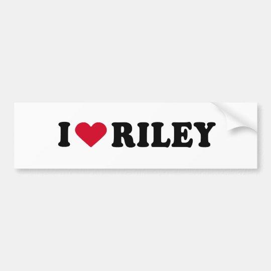 I LOVE RILEY BUMPER STICKER