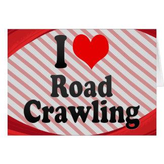 I love Road Crawling Greeting Cards
