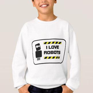 I Love Robots Sweatshirt