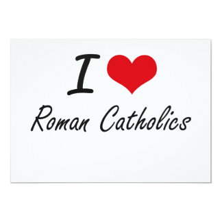 I Love Roman Catholics 13 Cm X 18 Cm Invitation Card