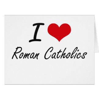 I Love Roman Catholics Big Greeting Card
