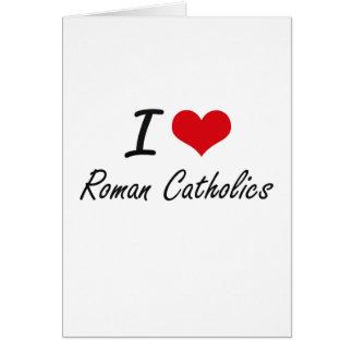 I Love Roman Catholics Greeting Card