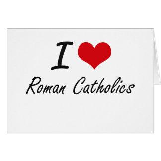 I Love Roman Catholics Note Card