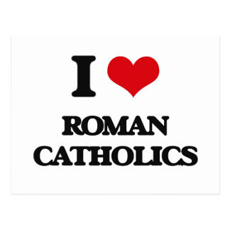 I Love Roman Catholics Postcard