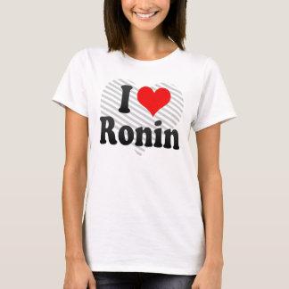 I love Ronin T-Shirt