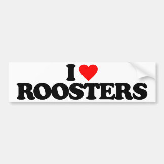 I LOVE ROOSTERS BUMPER STICKER
