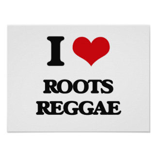 I Love ROOTS REGGAE Posters