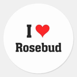 I love rosebud round sticker