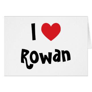 I Love Rowan Greeting Card