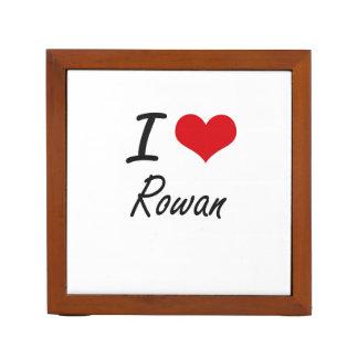 I Love Rowan Pencil Holder