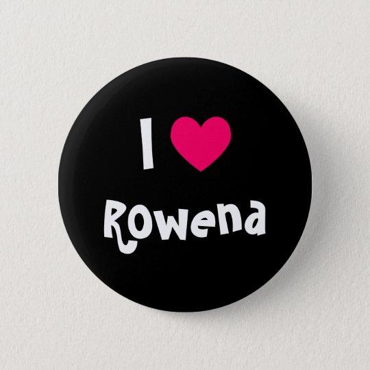 I Love Rowena 6 Cm Round Badge