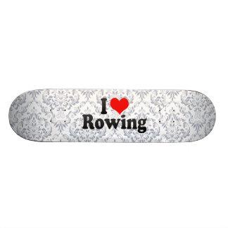 I love Rowing Skate Decks