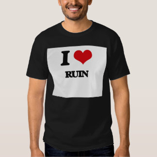 I Love Ruin Tshirts