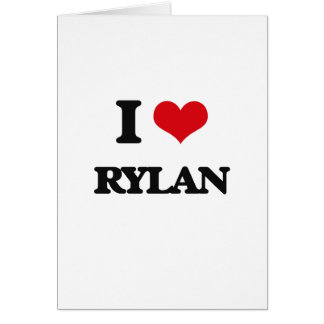 I Love Rylan Greeting Card