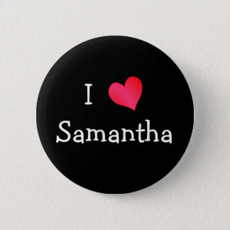 I Love Samantha 6 Cm Round Badge