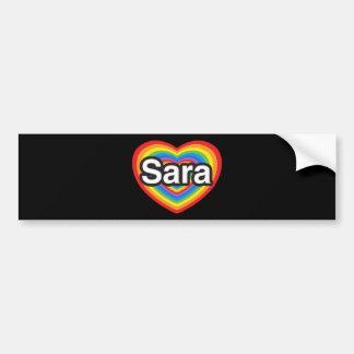 I love Sara. I love you Sara. Heart Bumper Sticker