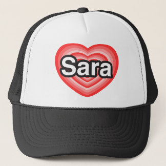 I love Sara. I love you Sara. Heart Trucker Hat