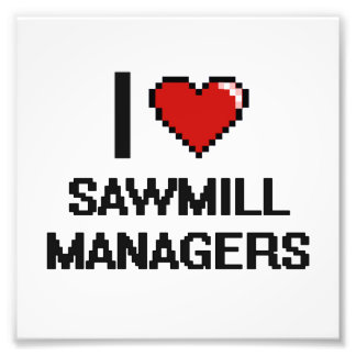 I love Sawmill Managers Art Photo