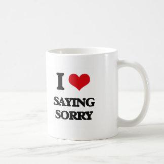 I love Saying Sorry Coffee Mug
