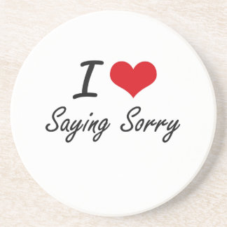 I love Saying Sorry Drink Coasters