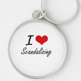 I Love Scandalizing Silver-Colored Round Key Ring