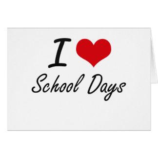 I Love School Days Greeting Card