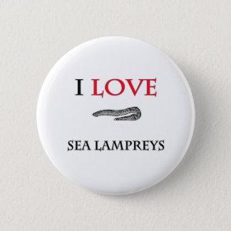 I Love Sea Lampreys 6 Cm Round Badge
