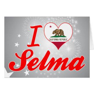 I Love Selma, California Greeting Card