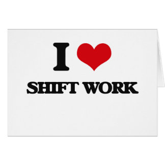 I Love Shift Work Greeting Card